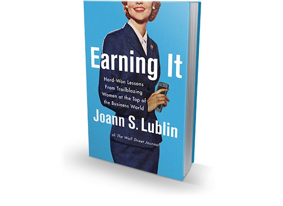Earning It: Hard-Won Lessons from Trailblazing Women at the Top of the Business World, Joann S. Lublin alt