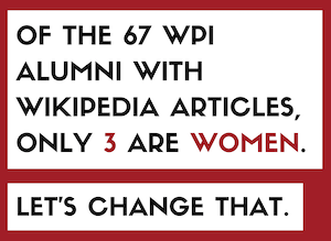 of the 67 WPI alumni with Wikipedia articles, only 3 are women. Let's change that.